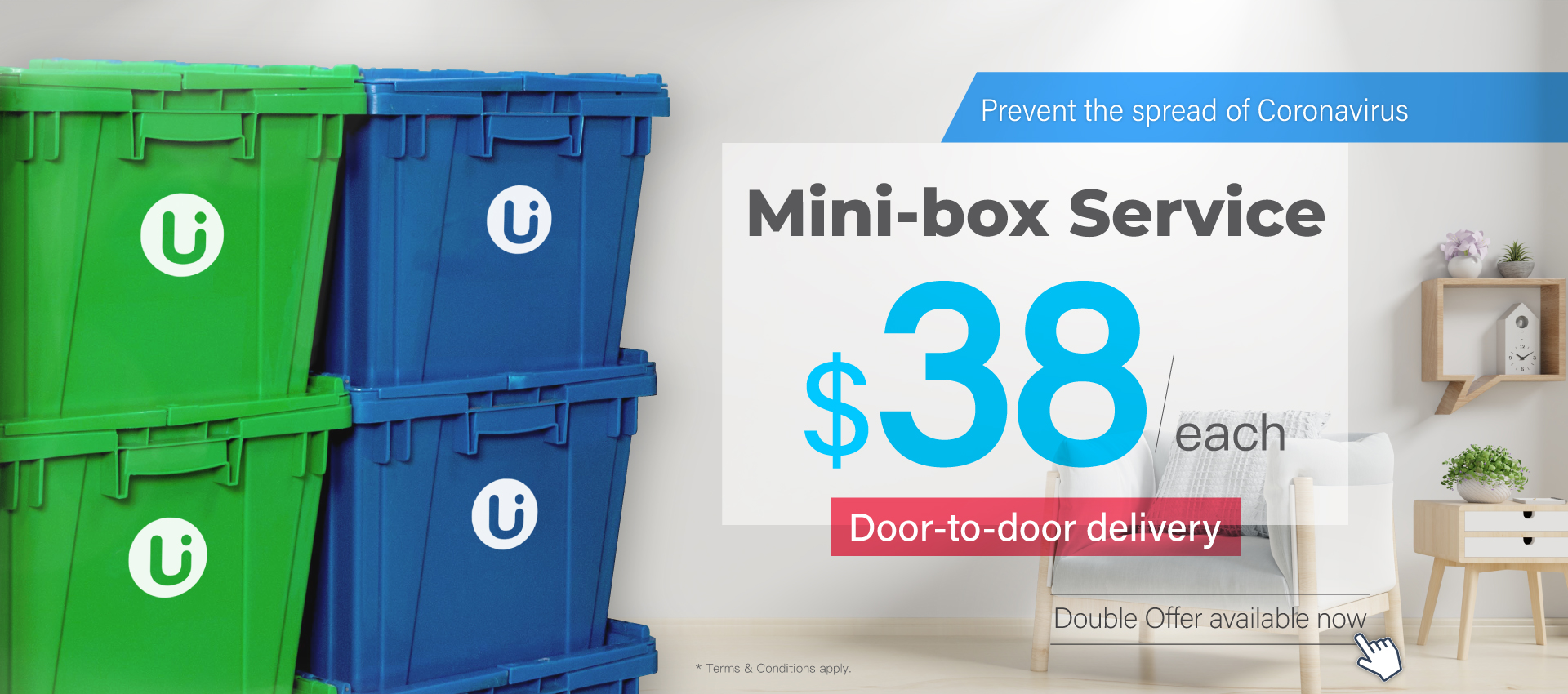 U SPACE Mini-box Service will deliver your items to your home upon your storing and collecting requests. A Double Offer is now available upon service application!